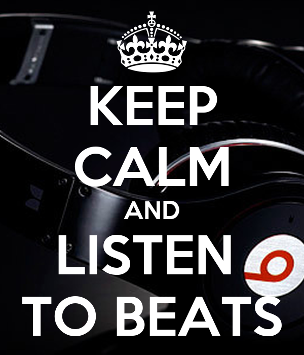 KEEP CALM AND LISTEN  TO BEATS