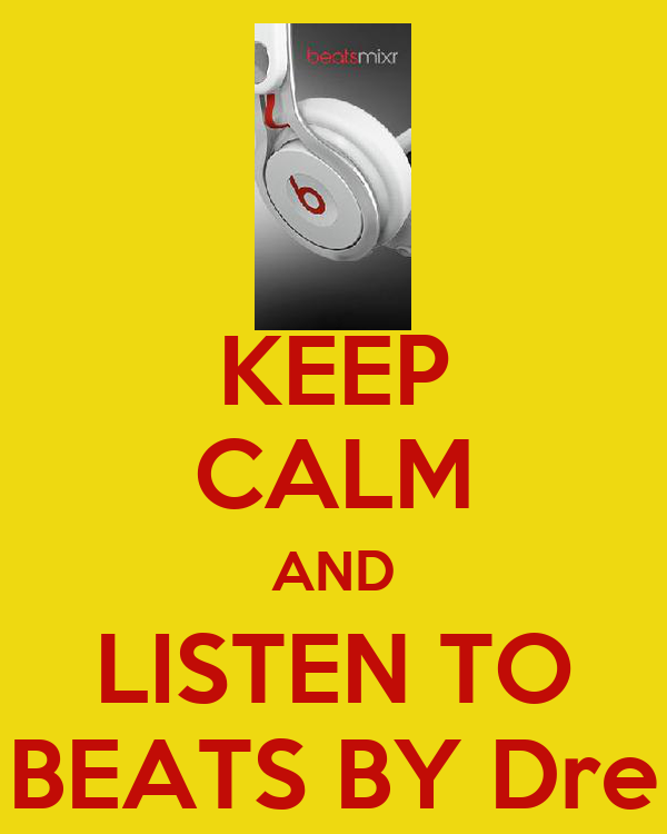 KEEP CALM AND LISTEN TO BEATS BY Dre