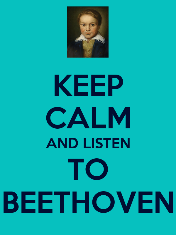 KEEP CALM AND LISTEN TO BEETHOVEN