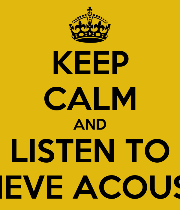 KEEP CALM AND LISTEN TO BELIEVE ACOUSTIC