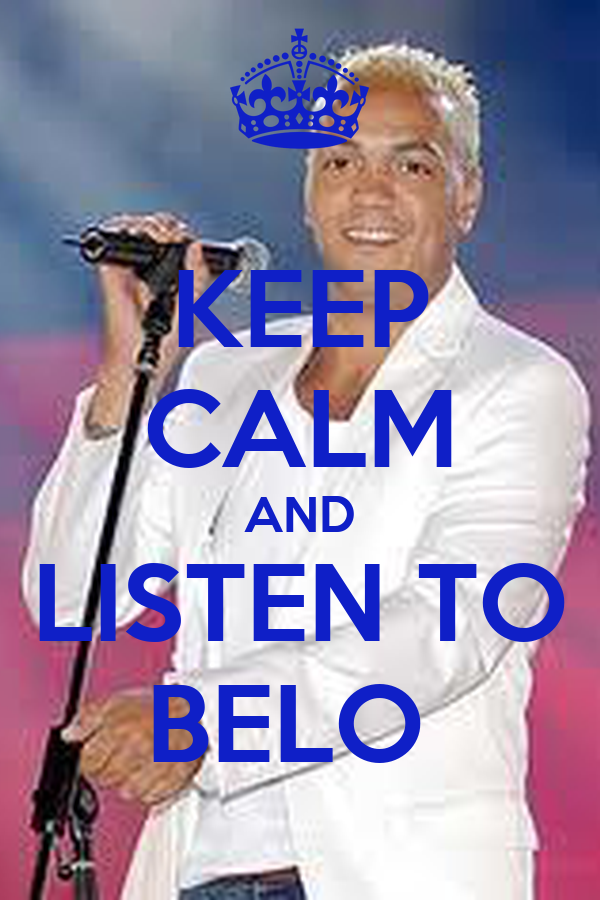 KEEP CALM AND LISTEN TO BELO