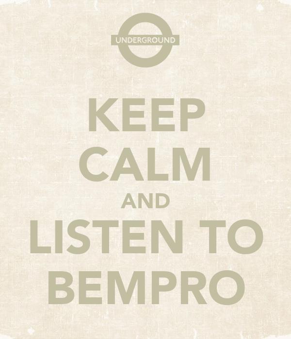 KEEP CALM AND LISTEN TO BEMPRO