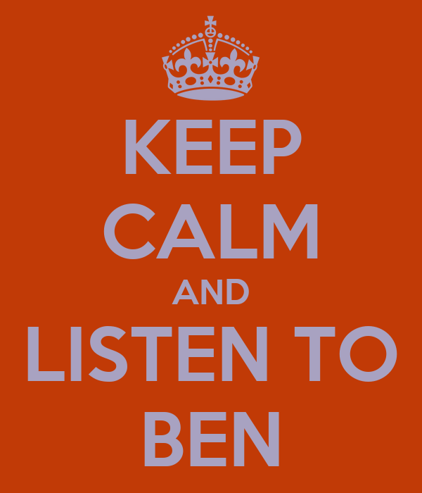 KEEP CALM AND LISTEN TO BEN