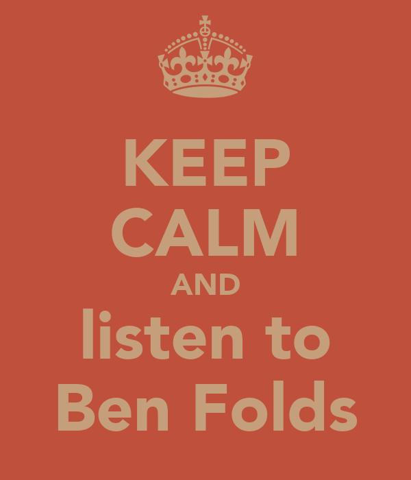 KEEP CALM AND listen to Ben Folds