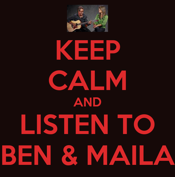 KEEP CALM AND LISTEN TO BEN & MAILA