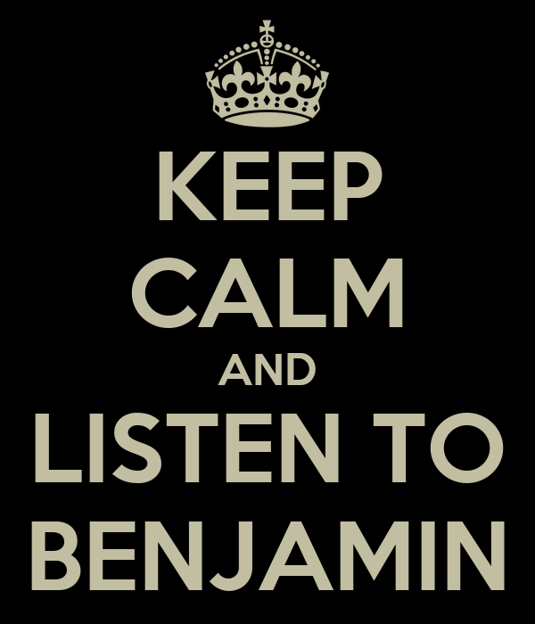 KEEP CALM AND LISTEN TO BENJAMIN