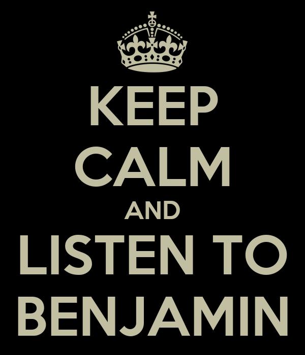 KEEP CALM AND LISTEN TO BENJAMIN