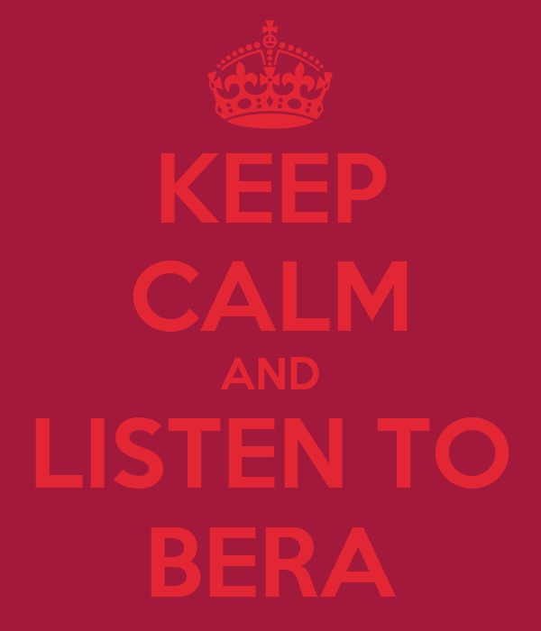 KEEP CALM AND LISTEN TO BERA