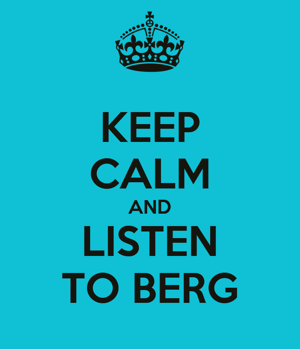 KEEP CALM AND LISTEN TO BERG