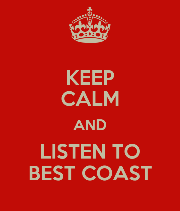 KEEP CALM AND LISTEN TO BEST COAST