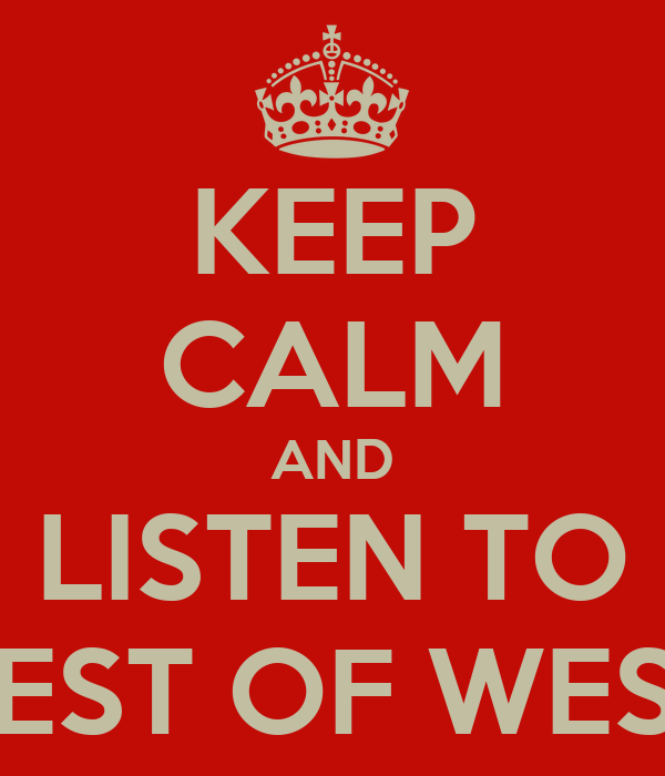 KEEP CALM AND LISTEN TO BEST OF WEST