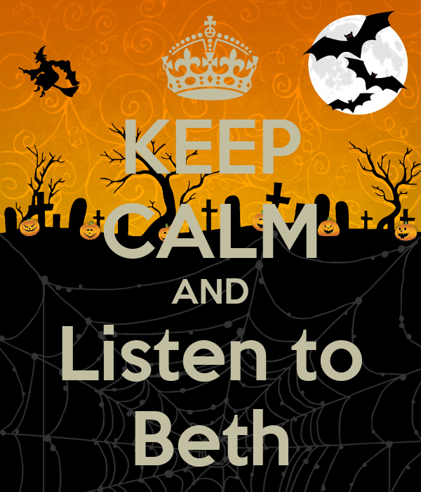 KEEP CALM AND Listen to Beth