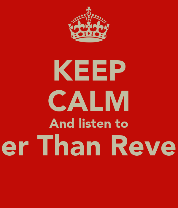 KEEP CALM And listen to Better Than Revenge