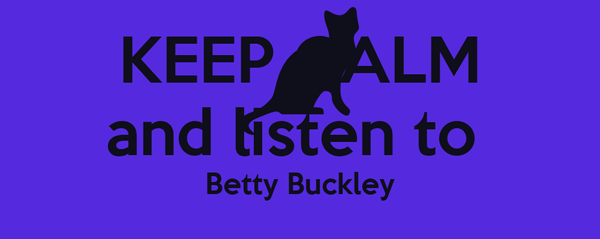 KEEP CALM and listen to  Betty Buckley