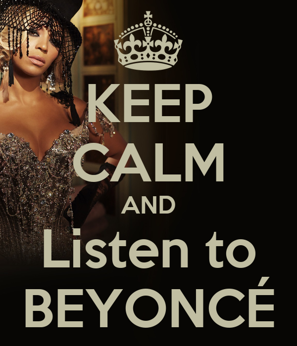 KEEP CALM AND Listen to BEYONCÉ