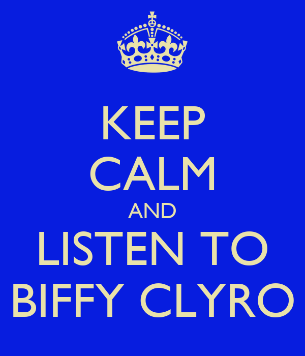 KEEP CALM AND LISTEN TO BIFFY CLYRO