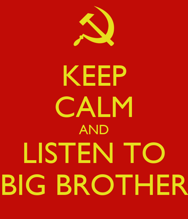 KEEP CALM AND LISTEN TO BIG BROTHER