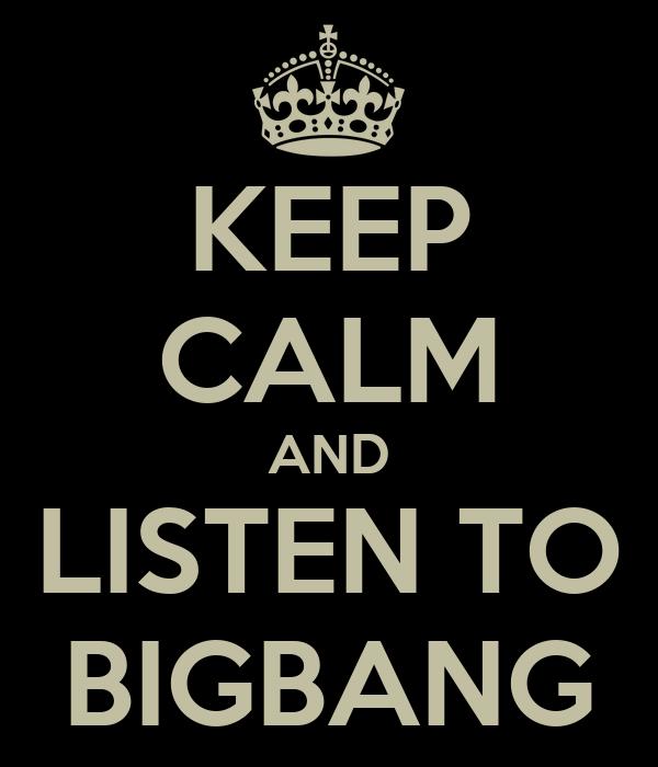 KEEP CALM AND LISTEN TO BIGBANG