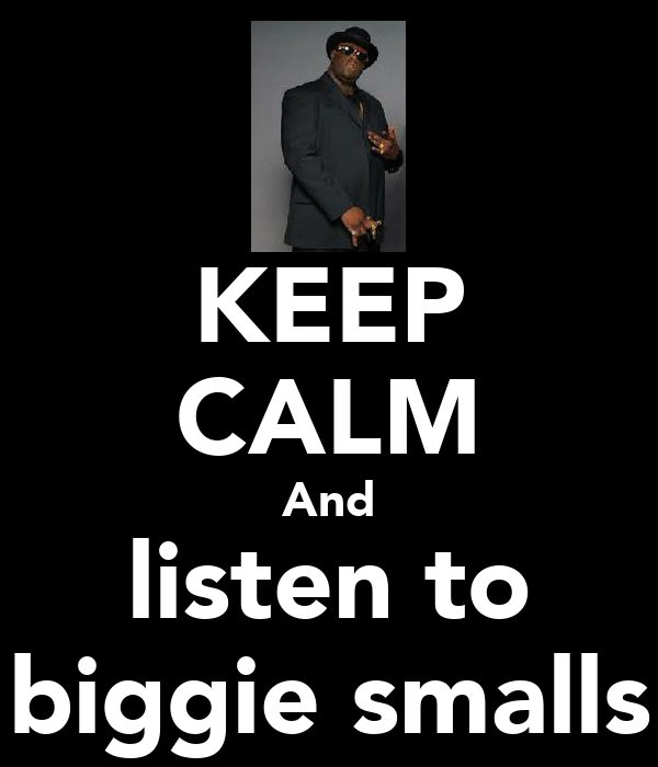 KEEP CALM And listen to biggie smalls