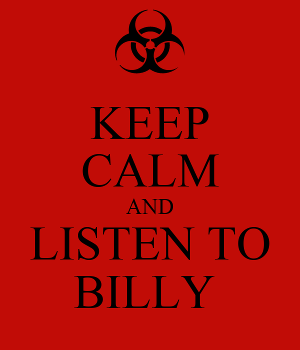 KEEP CALM AND LISTEN TO BILLY