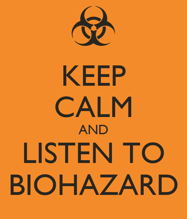 KEEP CALM AND LISTEN TO BIOHAZARD
