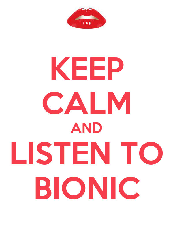 KEEP CALM AND LISTEN TO BIONIC