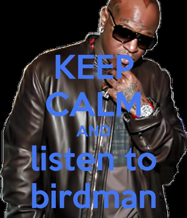 KEEP CALM AND listen to birdman