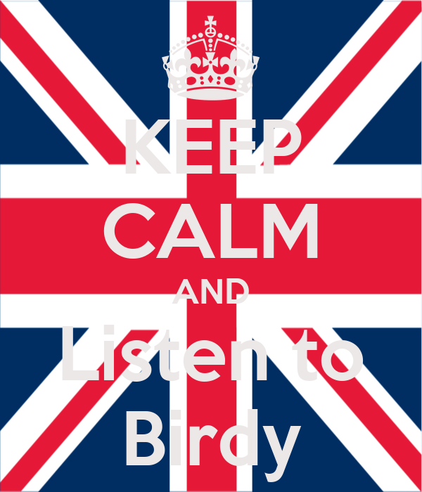 KEEP CALM AND Listen to Birdy