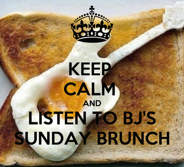 KEEP  CALM  AND LISTEN TO BJ'S SUNDAY BRUNCH