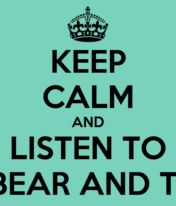 KEEP CALM AND LISTEN TO BL▲CKBEAR AND T. MILLS