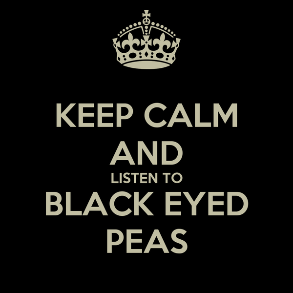 KEEP CALM AND LISTEN TO BLACK EYED PEAS