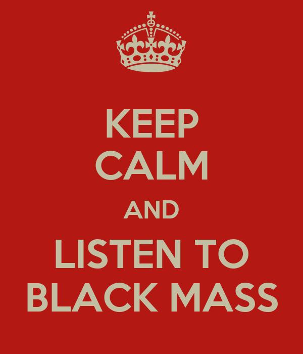 KEEP CALM AND LISTEN TO BLACK MASS