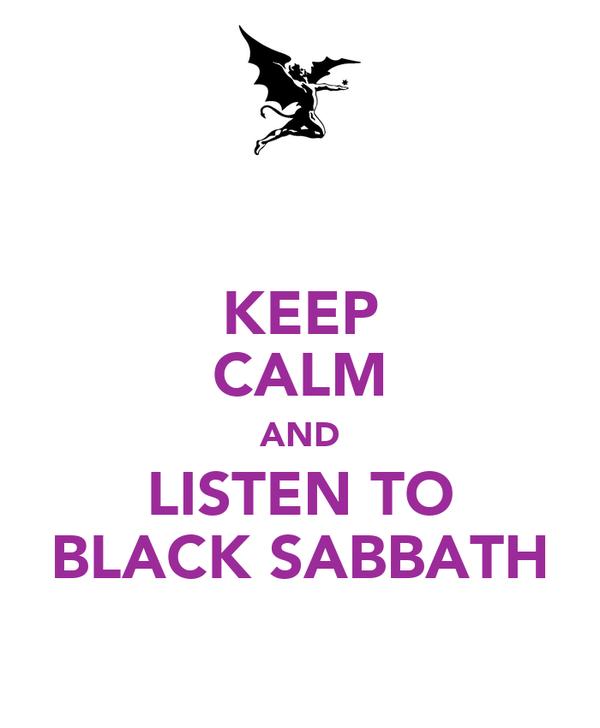 KEEP CALM AND LISTEN TO BLACK SABBATH