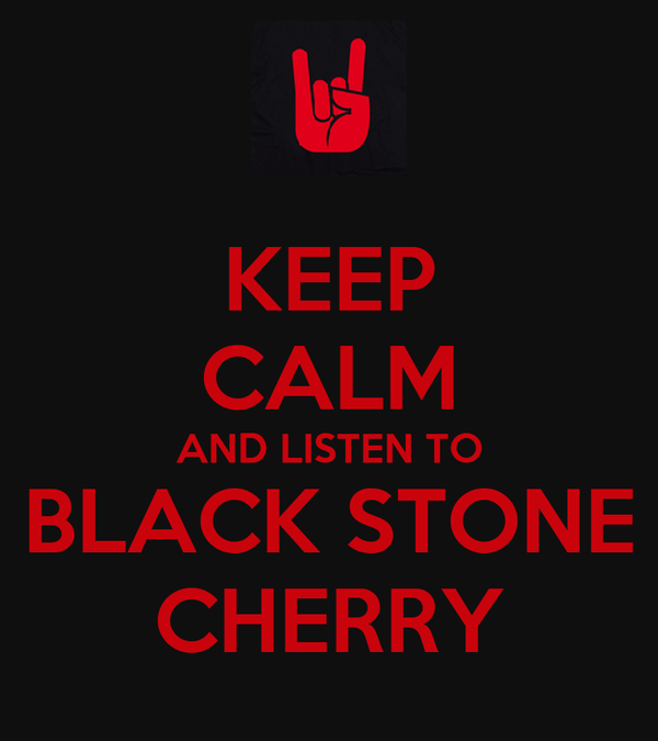 KEEP CALM AND LISTEN TO BLACK STONE CHERRY