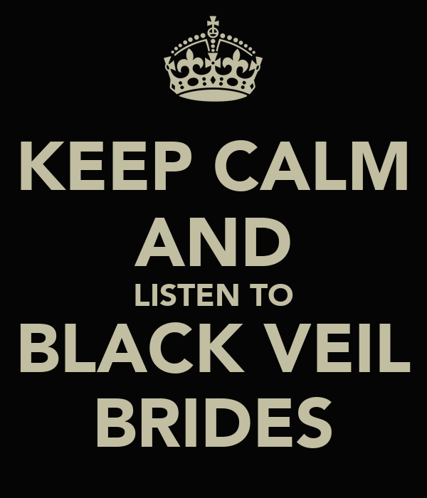 KEEP CALM AND LISTEN TO BLACK VEIL BRIDES