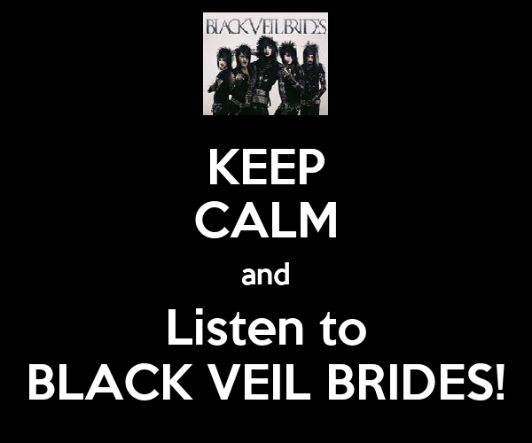 KEEP CALM and Listen to BLACK VEIL BRIDES!