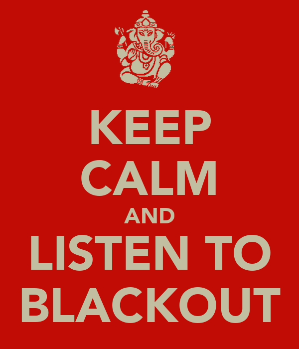 KEEP CALM AND LISTEN TO BLACKOUT