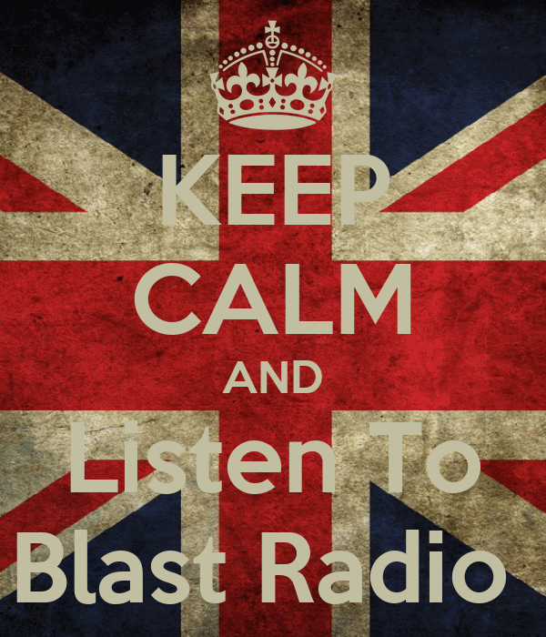 KEEP CALM AND Listen To Blast Radio