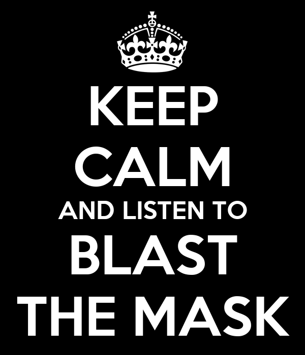 KEEP CALM AND LISTEN TO BLAST THE MASK
