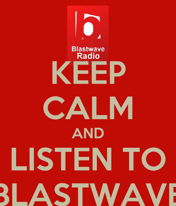 KEEP CALM AND LISTEN TO BLASTWAVE
