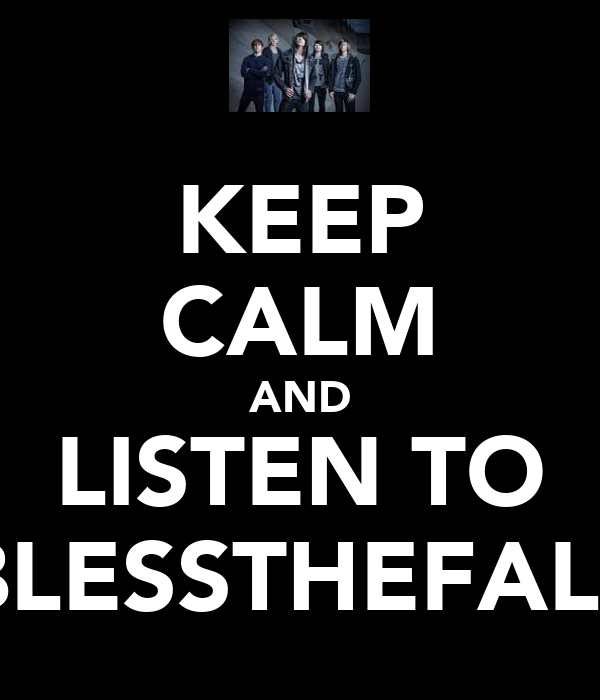 KEEP CALM AND LISTEN TO BLESSTHEFALL