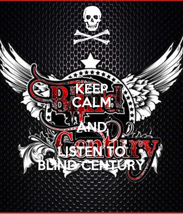 KEEP CALM AND LISTEN TO BLIND CENTURY