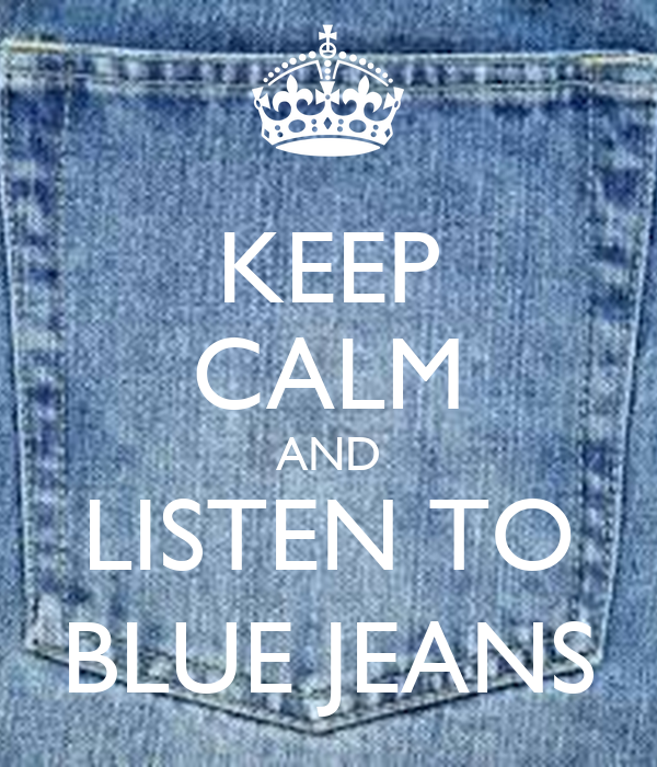 KEEP CALM AND LISTEN TO BLUE JEANS