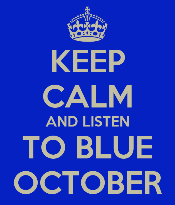 KEEP CALM AND LISTEN TO BLUE OCTOBER