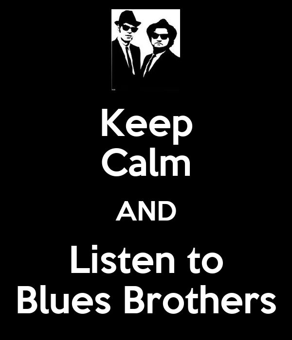 Keep Calm AND Listen to Blues Brothers