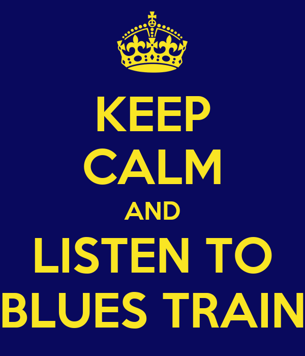 KEEP CALM AND LISTEN TO BLUES TRAIN
