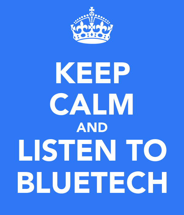 KEEP CALM AND LISTEN TO BLUETECH