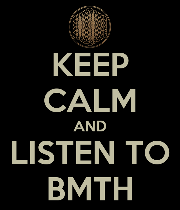KEEP CALM AND LISTEN TO BMTH