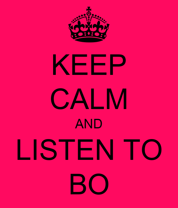 KEEP CALM AND LISTEN TO BO