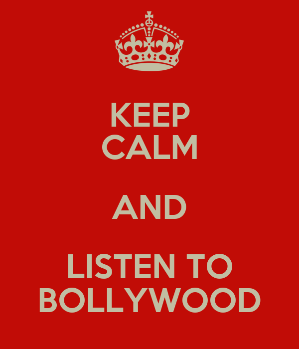 KEEP CALM AND LISTEN TO BOLLYWOOD